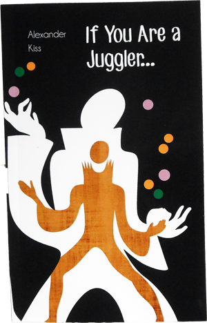If You Are A Juggler...by Alexander Kiss   Juggling Gear and Accessories